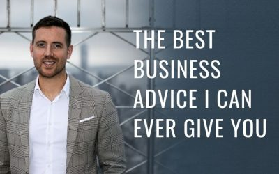 The best business advice I can ever give you