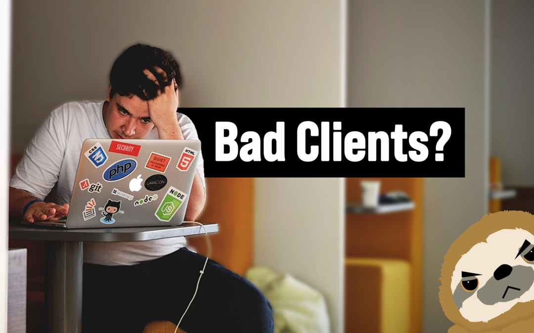 Do you struggle with bad clients?