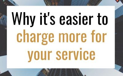 Why it's easier to charge more for your service