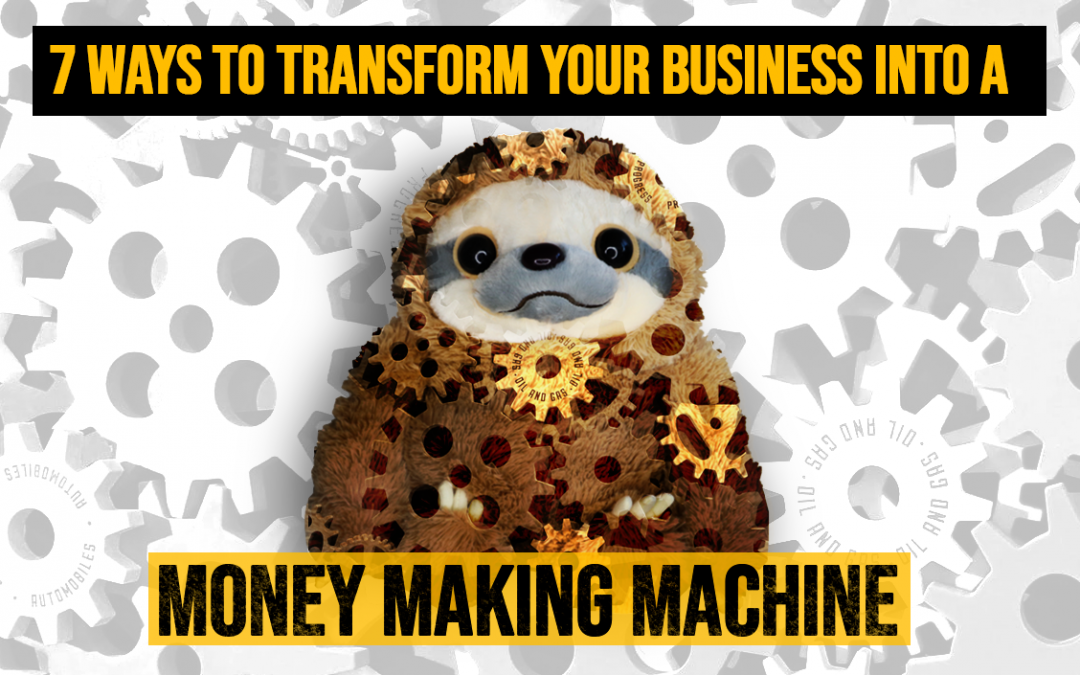 7 ways to transform your business into a money making machine course